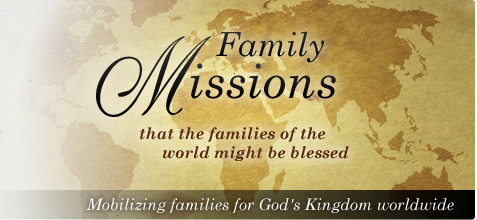Family Missions - that the families of the world might be blessed